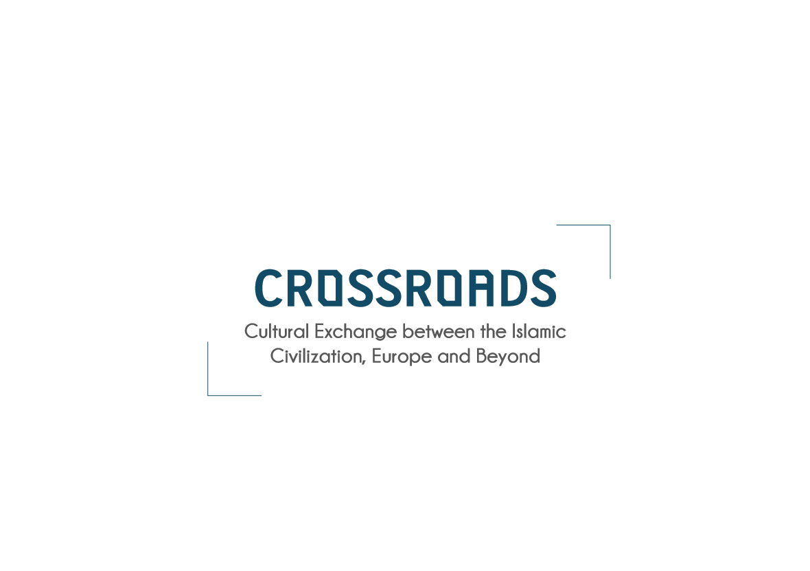 Crossroads: Cultural Exchange between the Islamic Civilization, Europe and Beyond